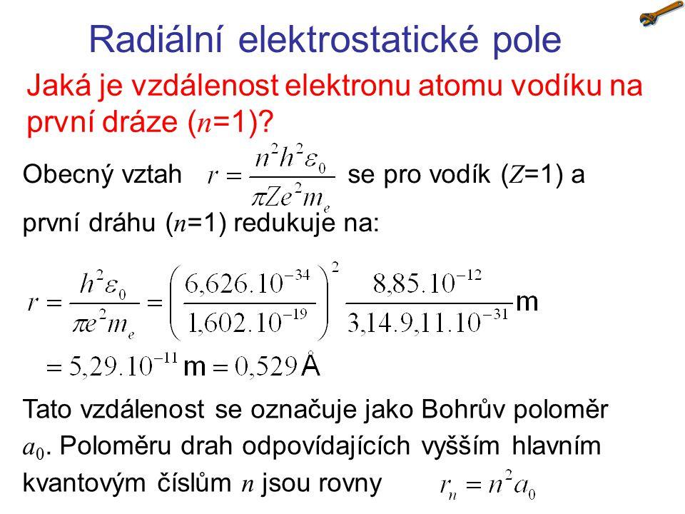 Obecný vztah se pro vodík ( Z =1) a první dráhu ( n =1) redukuje na: Radiální elektrostatické pole Jaká je vzdálenost elektronu atomu vodíku na první