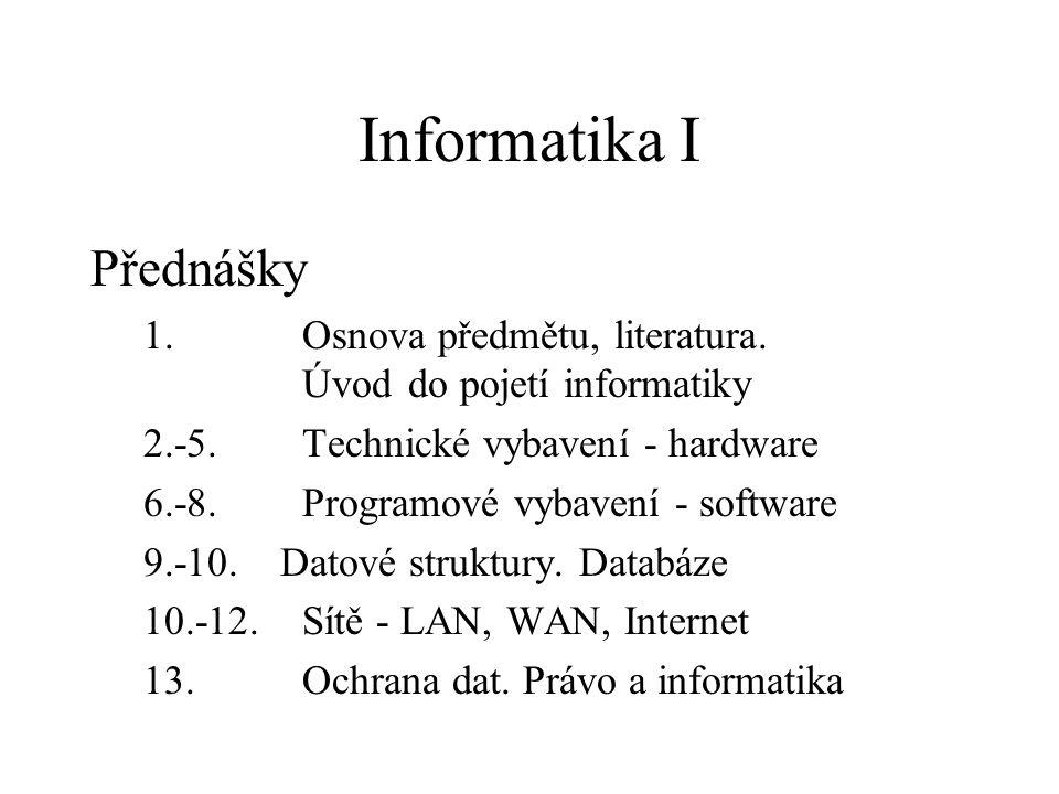 Informatika I Přednášky 1. Osnova předmětu, literatura.