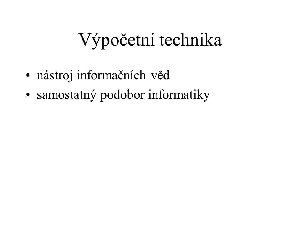 Výpočetní technika nástroj informačních věd samostatný podobor informatiky