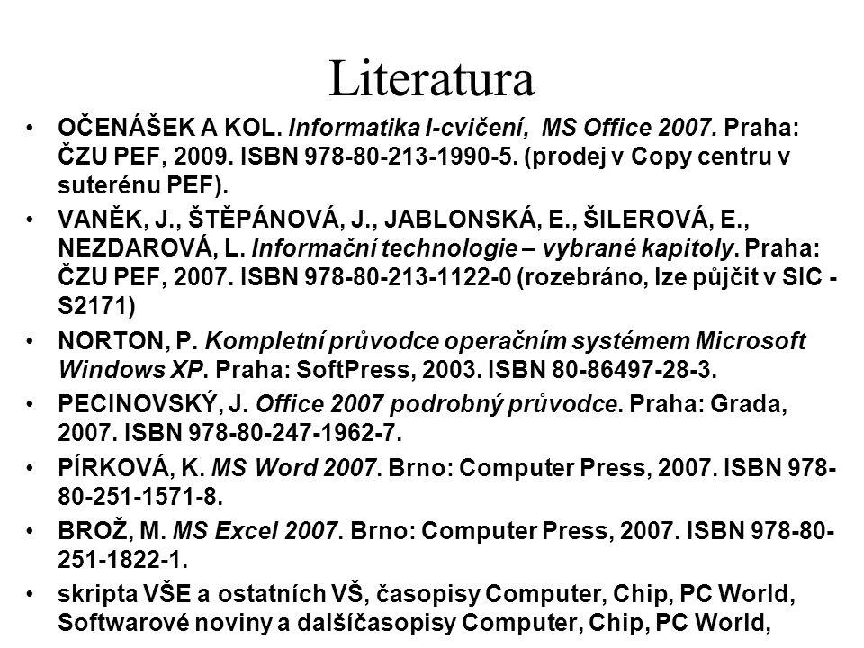 Literatura OČENÁŠEK A KOL. Informatika I-cvičení, MS Office 2007.