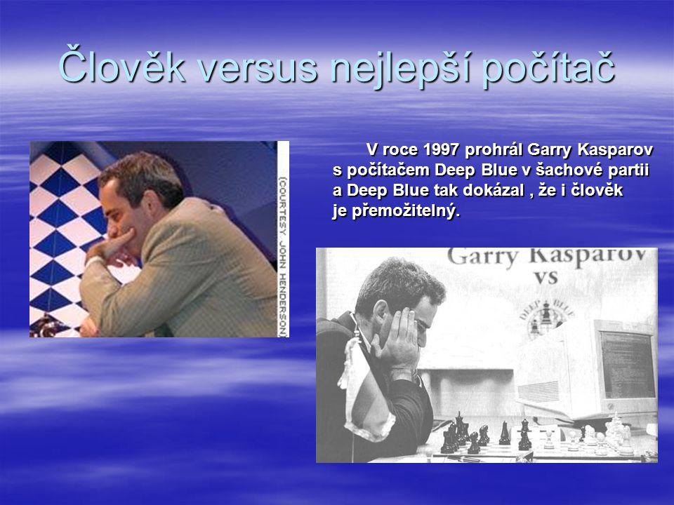 Člověk versus nejlepší počítač V roce 1997 prohrál Garry Kasparov s počítačem Deep Blue v šachové partii a Deep Blue tak dokázal, že i člověk je přemožitelný.