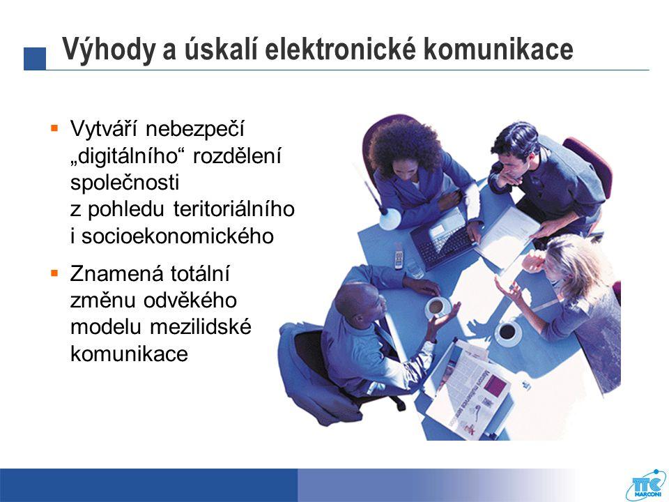 """ Vytváří nebezpečí """"digitálního rozdělení společnosti z pohledu teritoriálního i socioekonomického  Znamená totální změnu odvěkého modelu mezilidské komunikace Výhody a úskalí elektronické komunikace"""