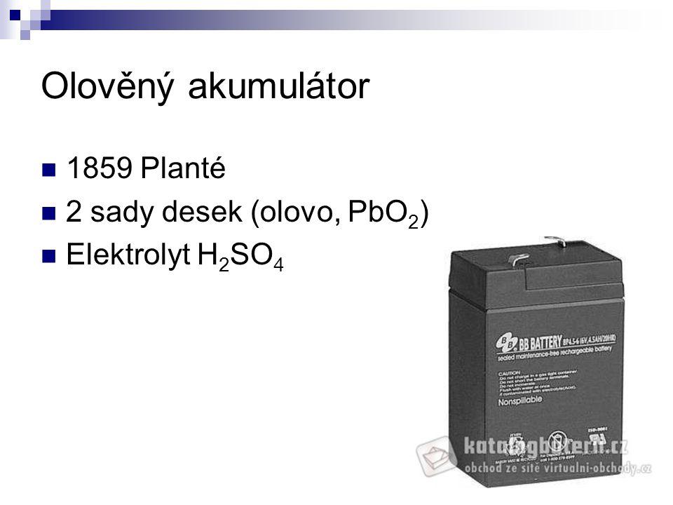 1859 Planté 2 sady desek (olovo, PbO 2 ) Elektrolyt H 2 SO 4 Olověný akumulátor
