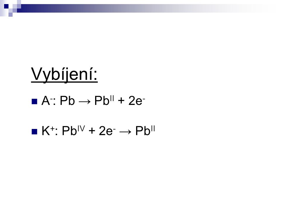 Vybíjení: A - : Pb → Pb II + 2e - K + : Pb IV + 2e - → Pb II