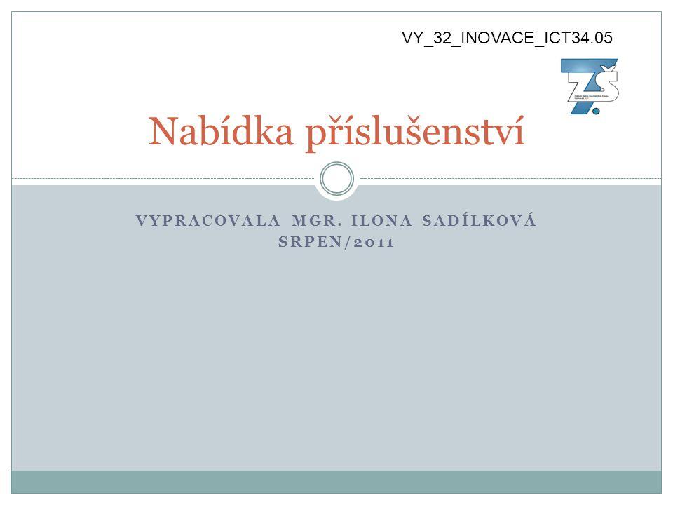 VYPRACOVALA MGR. ILONA SADÍLKOVÁ SRPEN/2011 Nabídka příslušenství VY_32_INOVACE_ICT34.05