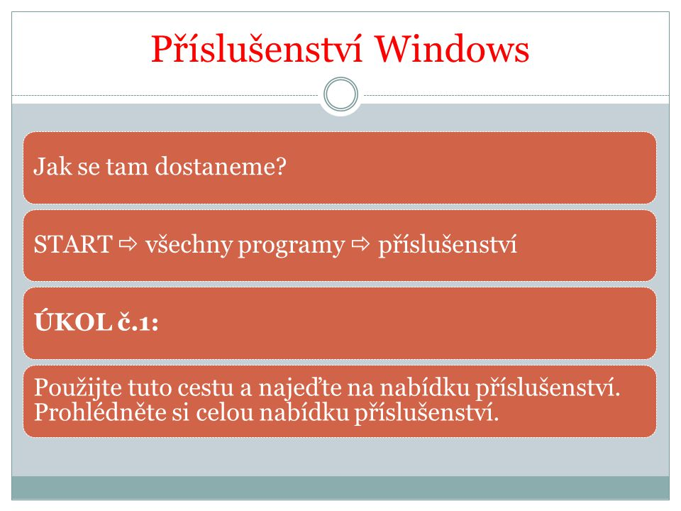 Příslušenství Windows Jak se tam dostaneme START  všechny programy  příslušenstvíÚKOL č.1: Použijte tuto cestu a najeďte na nabídku příslušenství.