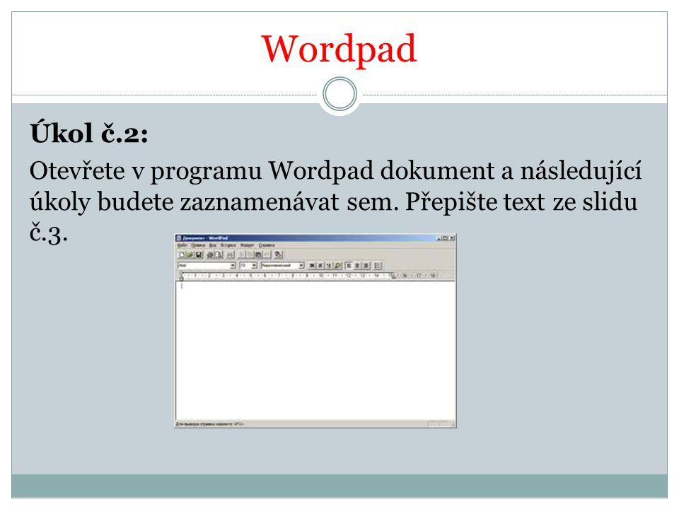 Wordpad Úkol č.2: Otevřete v programu Wordpad dokument a následující úkoly budete zaznamenávat sem.