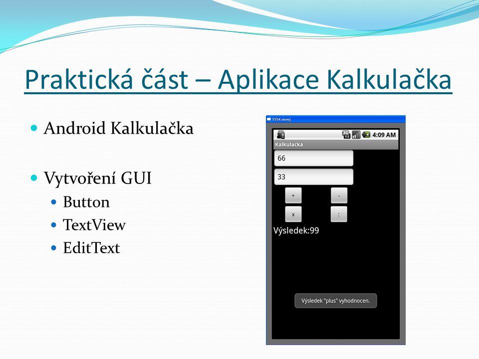 Praktická část – Aplikace Kalkulačka Android Kalkulačka Vytvoření GUI Button TextView EditText