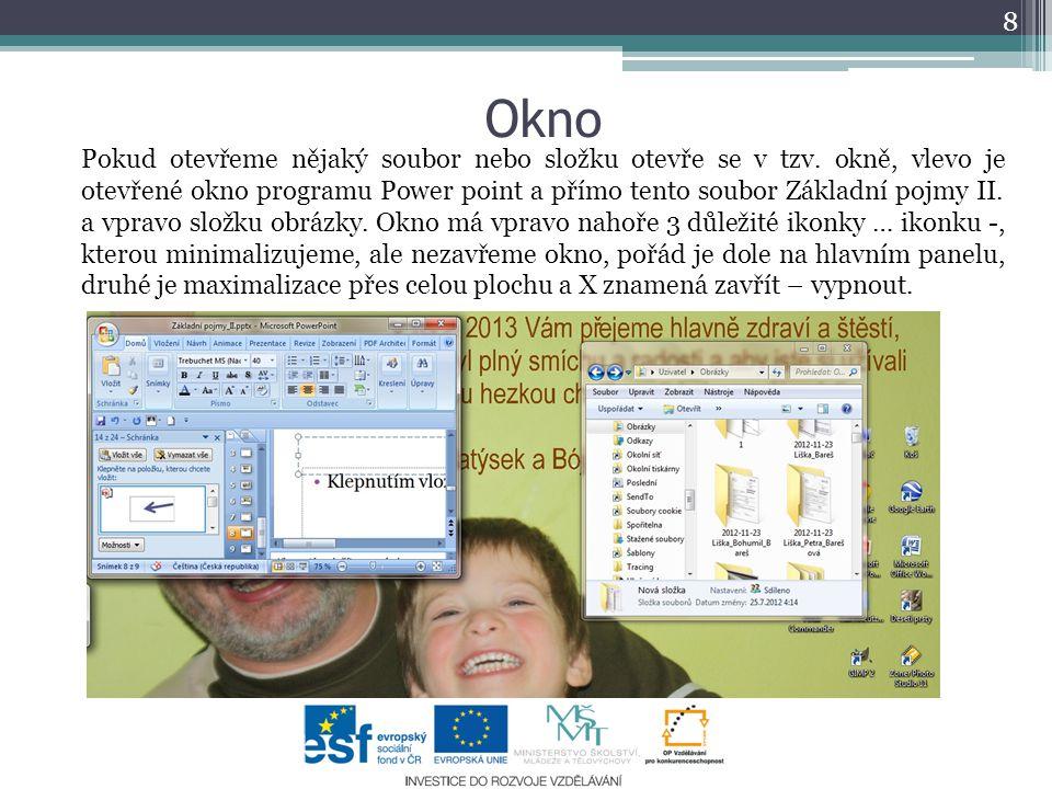 Okno 8 Pokud otevřeme nějaký soubor nebo složku otevře se v tzv. okně, vlevo je otevřené okno programu Power point a přímo tento soubor Základní pojmy