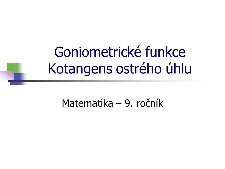 Goniometrické funkce Kotangens ostrého úhlu Matematika – 9. ročník