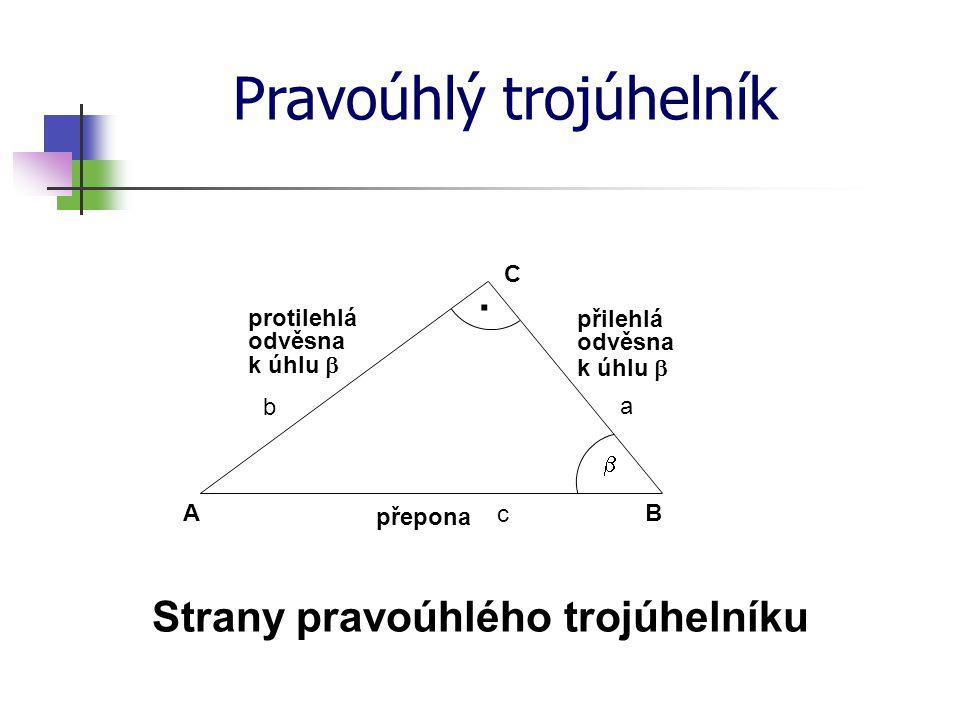 Pravoúhlý trojúhelník · C B A Strany pravoúhlého trojúhelníku odvěsna přepona  protilehlá přilehlá k úhlu  a b c