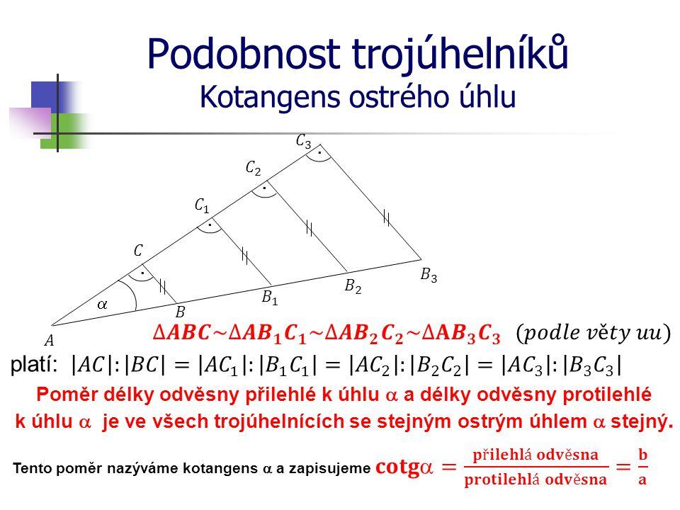 Podobnost trojúhelníků Kotangens ostrého úhlu platí: Poměr délky odvěsny přilehlé k úhlu  a délky odvěsny protilehlé k úhlu  je ve všech trojúhelnících se stejným ostrým úhlem  stejný.