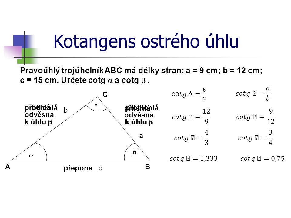 Kotangens ostrého úhlu · C B A Pravoúhlý trojúhelník ABC má délky stran: a = 9 cm; b = 12 cm; c = 15 cm.
