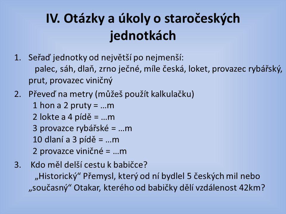 1.Česká míle, Hon, Provazec viničný, Provazec rybářský, Prut, Sáh, Loket, Píď, Dlaň, Zrno ječné 3.