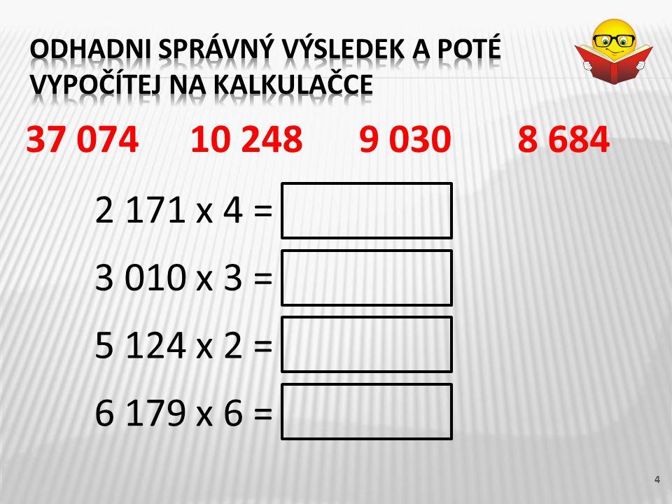 4 2 171 x 4 = 3 010 x 3 = 5 124 x 2 = 6 179 x 6 = 8 684 9 030 10 24837 074