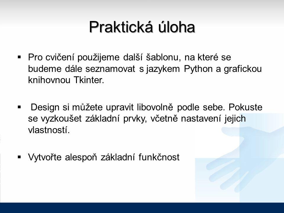 Praktická úloha  Pro cvičení použijeme další šablonu, na které se budeme dále seznamovat s jazykem Python a grafickou knihovnou Tkinter.