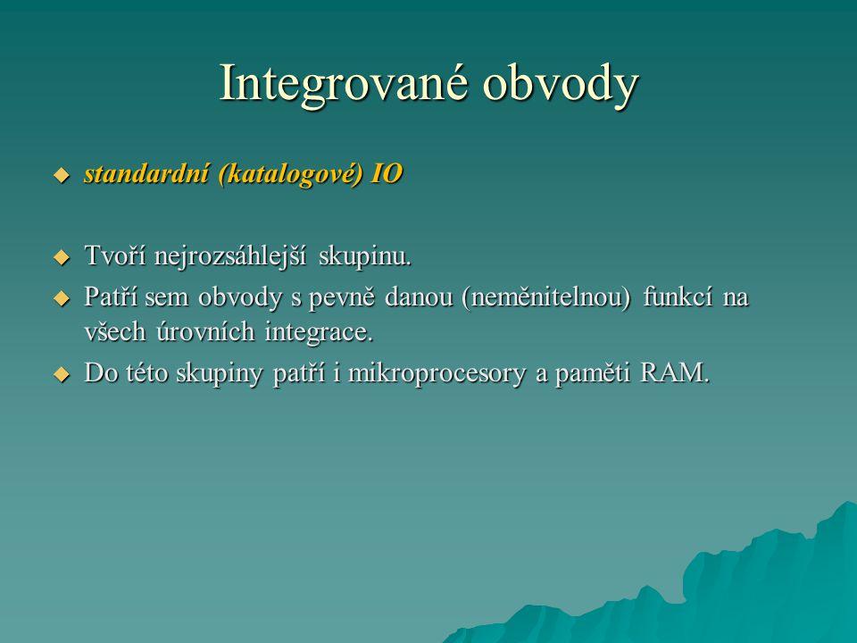 Integrované obvody  standardní (katalogové) IO  Tvoří nejrozsáhlejší skupinu.