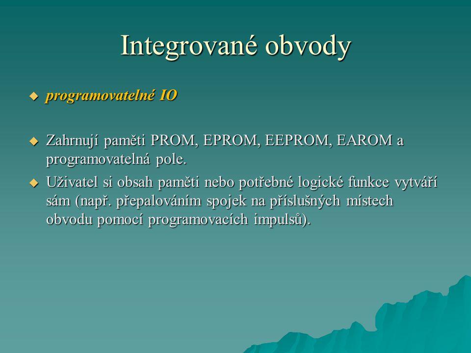 Integrované obvody  programovatelné IO  Zahrnují paměti PROM, EPROM, EEPROM, EAROM a programovatelná pole.