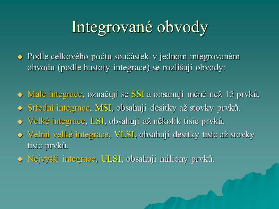 Integrované obvody  Podle celkového počtu součástek v jednom integrovaném obvodu (podle hustoty integrace) se rozlišují obvody:  Malé integrace, označují se SSI a obsahují méně než 15 prvků.