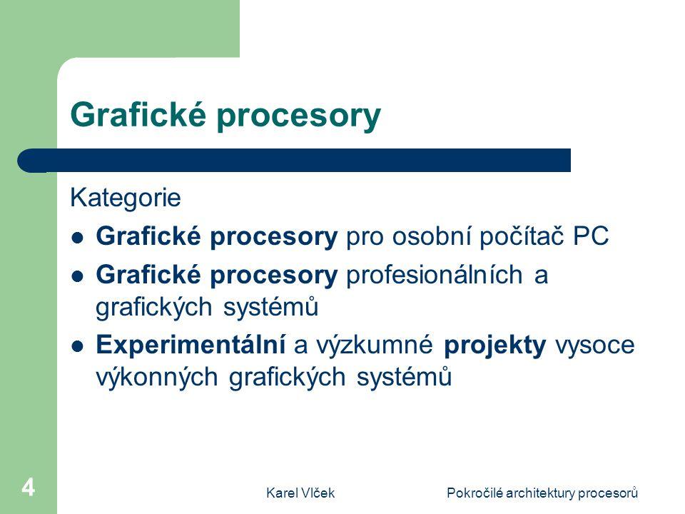 Karel VlčekPokročilé architektury procesorů 4 Grafické procesory Kategorie Grafické procesory pro osobní počítač PC Grafické procesory profesionálních a grafických systémů Experimentální a výzkumné projekty vysoce výkonných grafických systémů