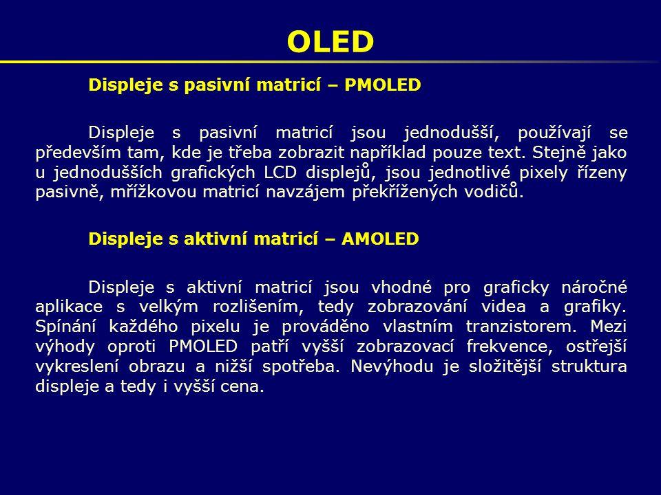 OLED Displeje s pasivní matricí – PMOLED Displeje s pasivní matricí jsou jednodušší, používají se především tam, kde je třeba zobrazit například pouze