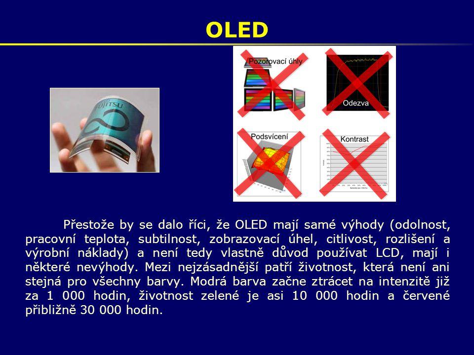 OLED Přestože by se dalo říci, že OLED mají samé výhody (odolnost, pracovní teplota, subtilnost, zobrazovací úhel, citlivost, rozlišení a výrobní nákl