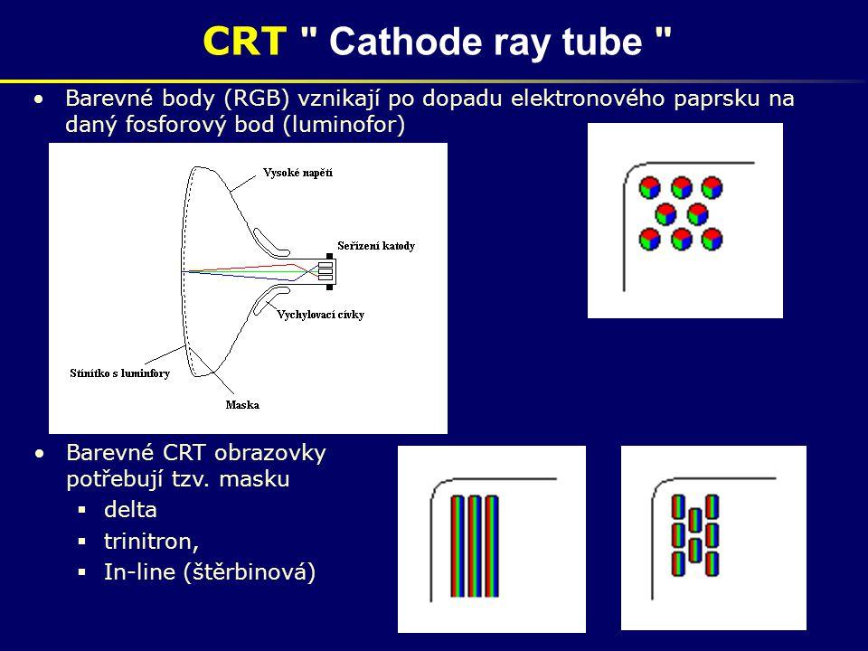 CRT Cathode ray tube Barevné body (RGB) vznikají po dopadu elektronového paprsku na daný fosforový bod (luminofor) Barevné CRT obrazovky potřebují tzv.