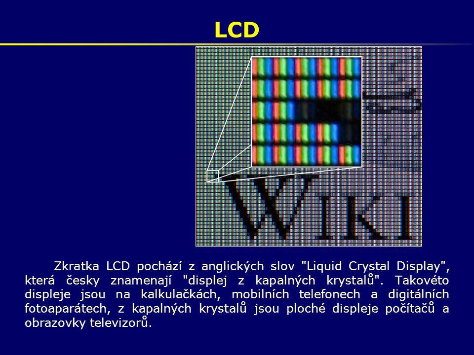 LCD Kapalné krystaly jsou látky, u kterých není zřetelná hranice mezi jejich pevným a kapalným skupenstvím.