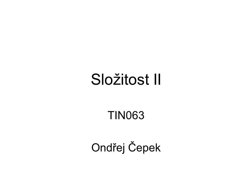 Složitost II TIN063 Ondřej Čepek