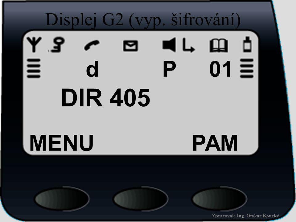 Zpracoval: Ing. Otakar Koucký Popis displeje G2 dč. 8R1S 23 MENU PAM Multifunkční tlačítko 3 PAM : přístup k menu paměť SCAN : opakování probíhající s