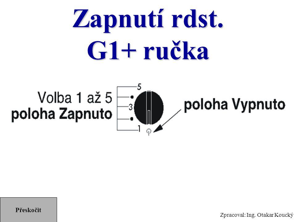 Zpracoval: Ing. Otakar Koucký Zapnutí rdst. G1+ ručka Přeskočit