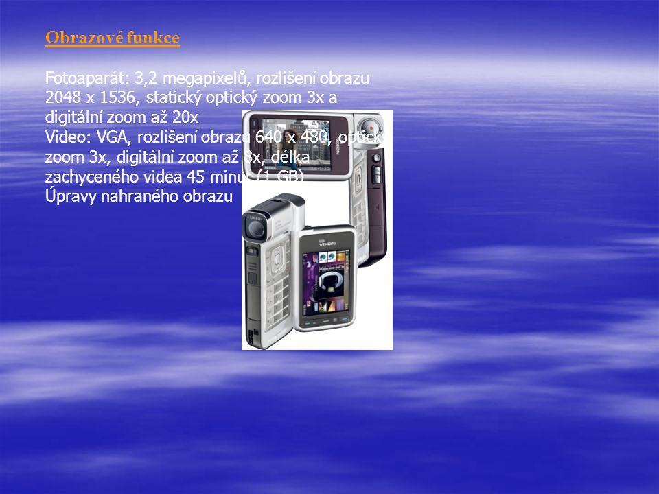 Obrazové funkce Fotoaparát: 3,2 megapixelů, rozlišení obrazu 2048 x 1536, statický optický zoom 3x a digitální zoom až 20x Video: VGA, rozlišení obrazu 640 x 480, optický zoom 3x, digitální zoom až 8x, délka zachyceného videa 45 minut (1 GB) Úpravy nahraného obrazu