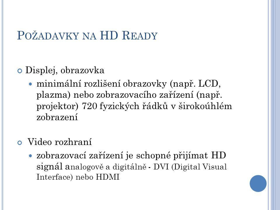 P OŽADAVKY NA HD R EADY Displej, obrazovka minimální rozlišení obrazovky (např.