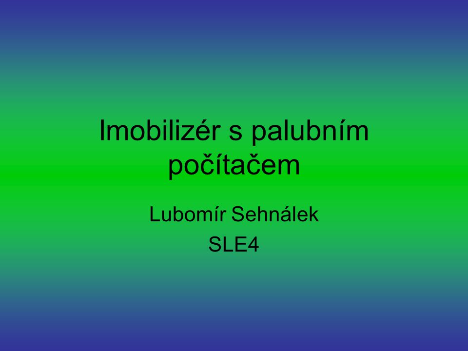Imobilizér s palubním počítačem Lubomír Sehnálek SLE4