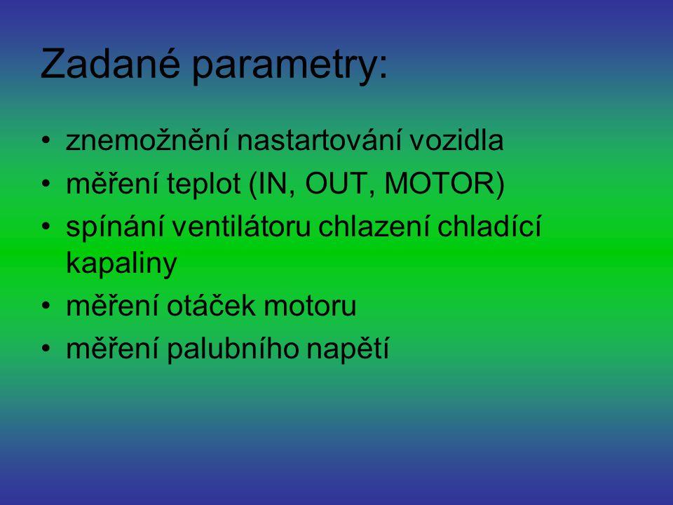 Zadané parametry: znemožnění nastartování vozidla měření teplot (IN, OUT, MOTOR) spínání ventilátoru chlazení chladící kapaliny měření otáček motoru měření palubního napětí