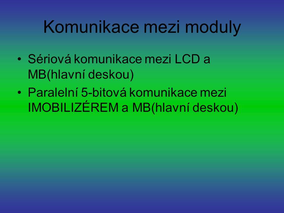 Komunikace mezi moduly Sériová komunikace mezi LCD a MB(hlavní deskou) Paralelní 5-bitová komunikace mezi IMOBILIZÉREM a MB(hlavní deskou)