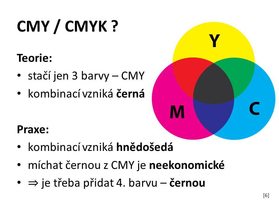 CMY / CMYK ? Teorie: stačí jen 3 barvy – CMY kombinací vzniká černá Praxe: kombinací vzniká hnědošedá míchat černou z CMY je neekonomické ⇒ je třeba p