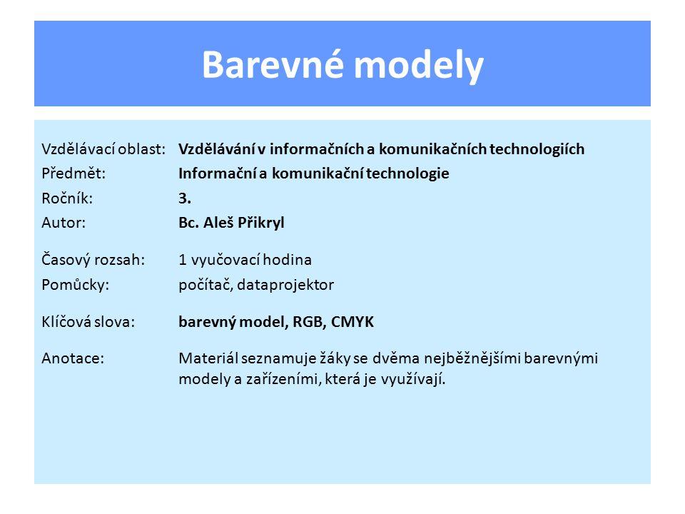 Barevné modely Vzdělávací oblast:Vzdělávání v informačních a komunikačních technologiích Předmět:Informační a komunikační technologie Ročník:3. Autor: