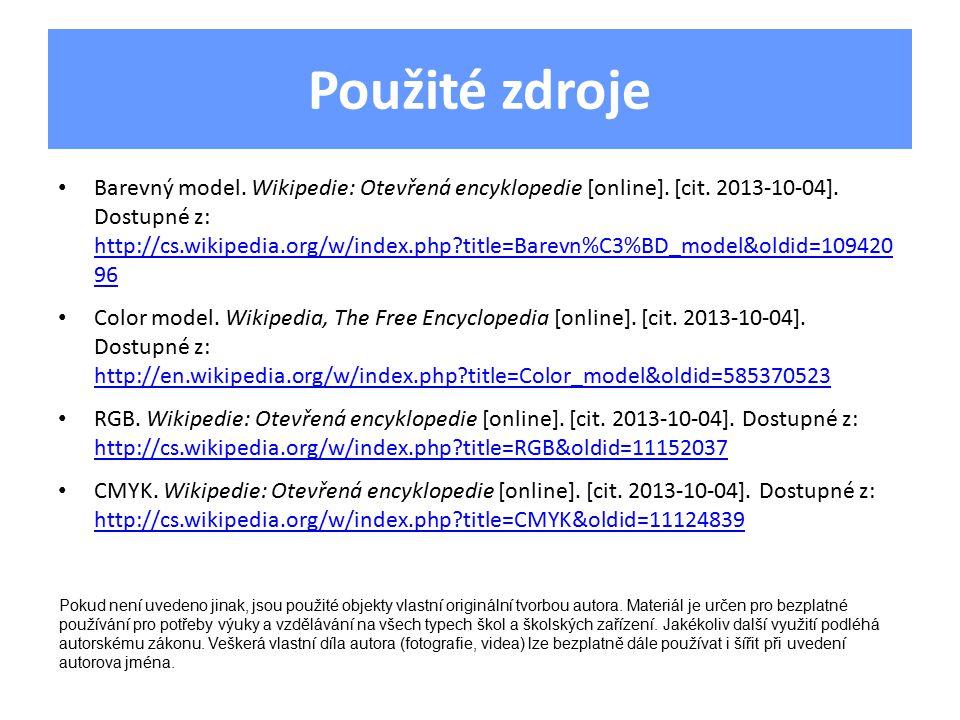 Použité zdroje Barevný model. Wikipedie: Otevřená encyklopedie [online]. [cit. 2013-10-04]. Dostupné z: http://cs.wikipedia.org/w/index.php?title=Bare