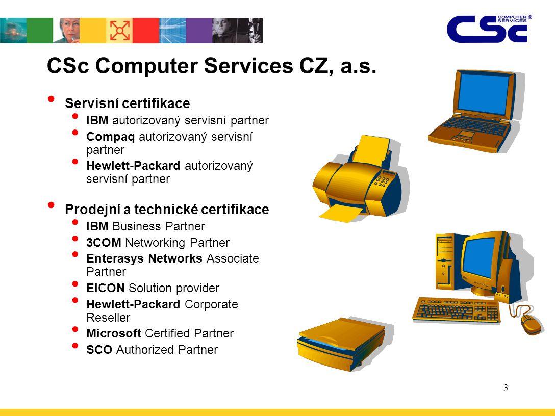3 CSc Computer Services CZ, a.s. Servisní certifikace IBM autorizovaný servisní partner Compaq autorizovaný servisní partner Hewlett-Packard autorizov