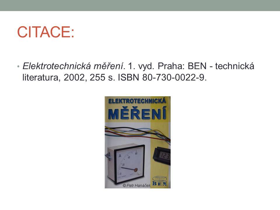 CITACE: Elektrotechnická měření. 1. vyd. Praha: BEN - technická literatura, 2002, 255 s. ISBN 80-730-0022-9.