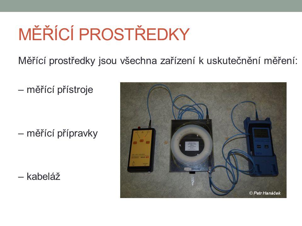 MĚŘÍCÍ PROSTŘEDKY Měřící prostředky jsou všechna zařízení k uskutečnění měření: – měřící přístroje – měřící přípravky – kabeláž