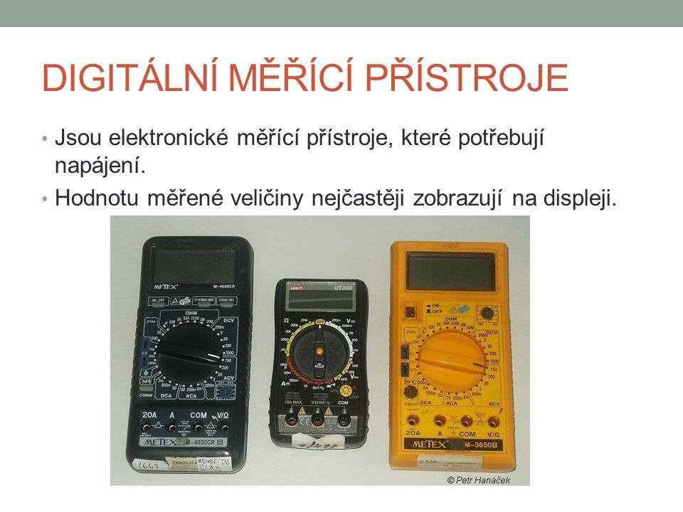 DIGITÁLNÍ MĚŘÍCÍ PŘÍSTROJE Jsou elektronické měřící přístroje, které potřebují napájení. Hodnotu měřené veličiny nejčastěji zobrazují na displeji.