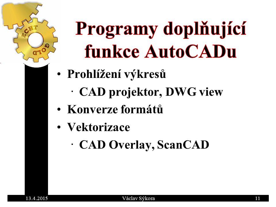 13.4.2015Václav Sýkora11 Prohlížení výkresů ∙ CAD projektor, DWG view Konverze formátů Vektorizace ∙ CAD Overlay, ScanCAD