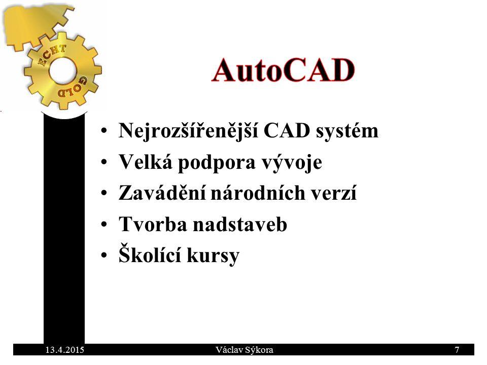 13.4.2015Václav Sýkora7 Nejrozšířenější CAD systém Velká podpora vývoje Zavádění národních verzí Tvorba nadstaveb Školící kursy