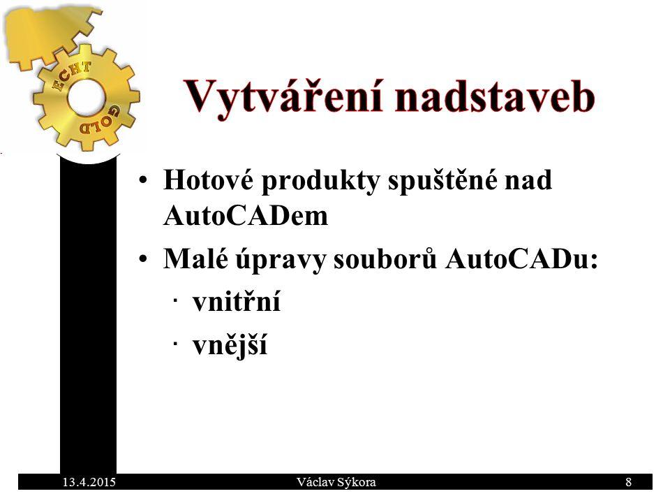 13.4.2015Václav Sýkora8 Hotové produkty spuštěné nad AutoCADem Malé úpravy souborů AutoCADu: ∙ vnitřní ∙ vnější