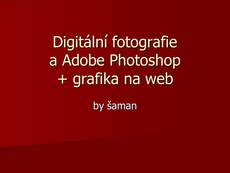 Digitální fotografie a Adobe Photoshop + grafika na web by šaman