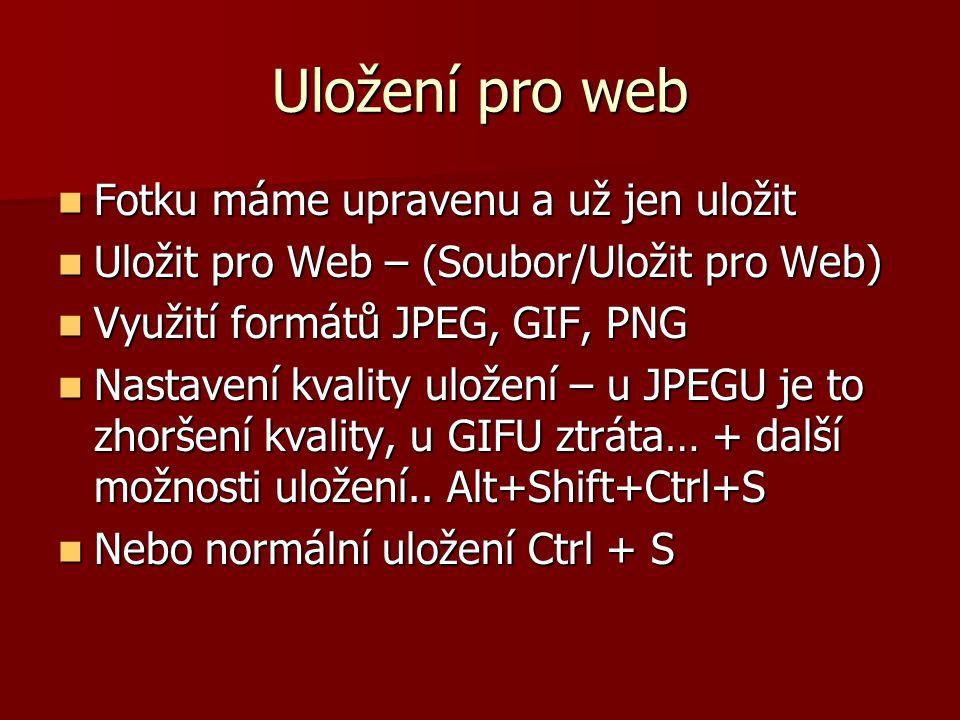 Uložení pro web Fotku máme upravenu a už jen uložit Fotku máme upravenu a už jen uložit Uložit pro Web – (Soubor/Uložit pro Web) Uložit pro Web – (Sou