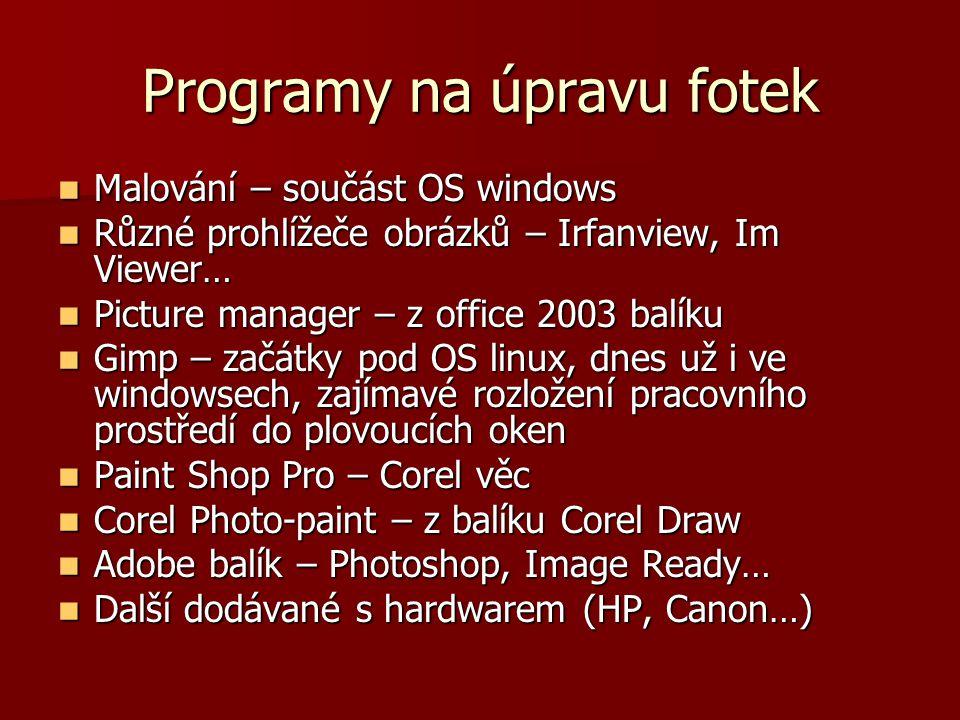 Programy na úpravu fotek Malování – součást OS windows Malování – součást OS windows Různé prohlížeče obrázků – Irfanview, Im Viewer… Různé prohlížeče