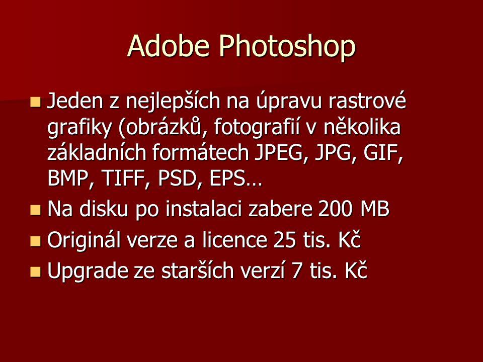Adobe Photoshop Jeden z nejlepších na úpravu rastrové grafiky (obrázků, fotografií v několika základních formátech JPEG, JPG, GIF, BMP, TIFF, PSD, EPS